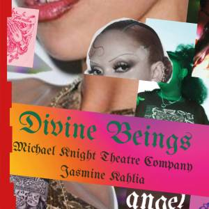 Multicoloured digital collage image with the text – Divine Beings, Michael Knight Theatre Company, Jasmine Kahlia